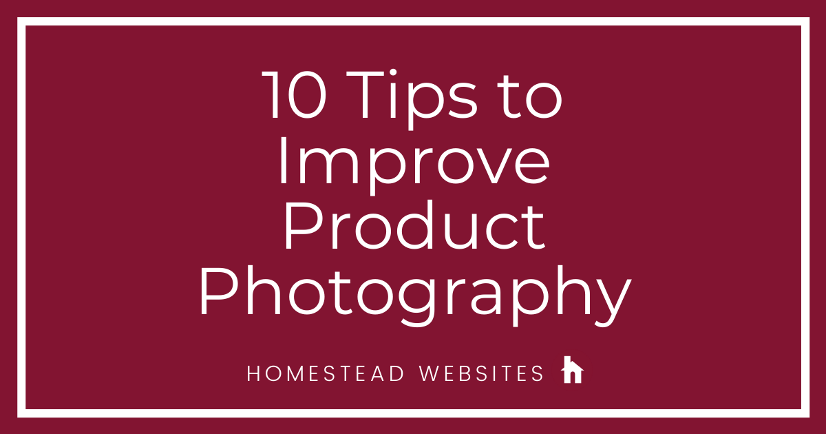 10 Tips to Improve Product Photography