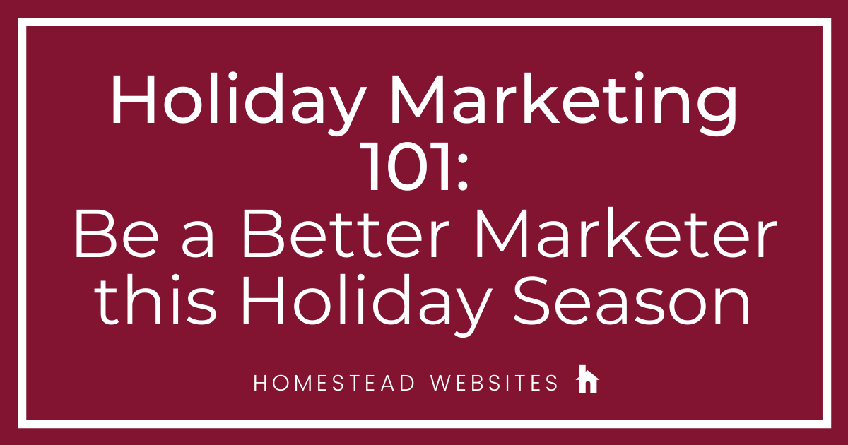 Holiday Marketing 101: Be a Better Marketer this Holiday Season