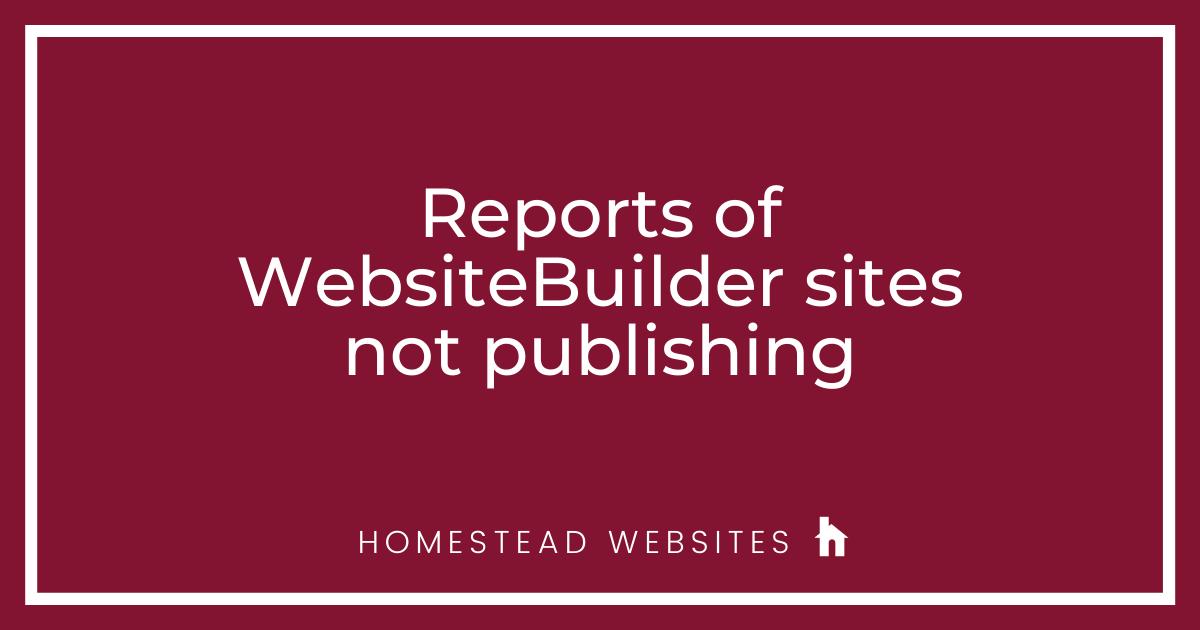 Reports of WebsiteBuilder sites not publishing