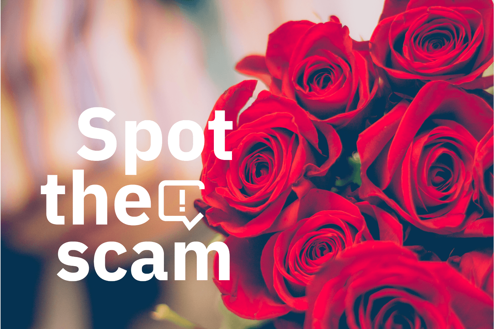 Spot the Scam: 3 Valentine's Day Scams to be Cautious of