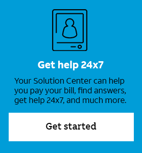 Get help 24x7 – Your Solution Center can help you pay your bill, find answers, get help 24x7, and much more. Get started