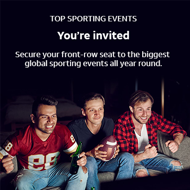 TOP SPORTING EVENTS. You're invited.  Secure your front-row seat to the biggest global sporting events all year round.