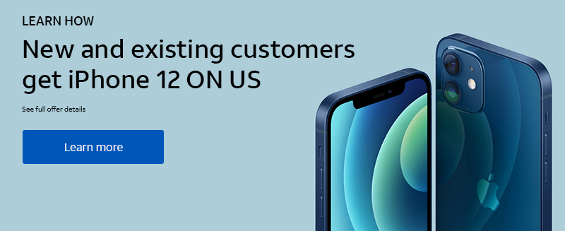 LEARN HOW.  New and existing customers get iPhone 12 ON US.  See offer details.  Learn more.